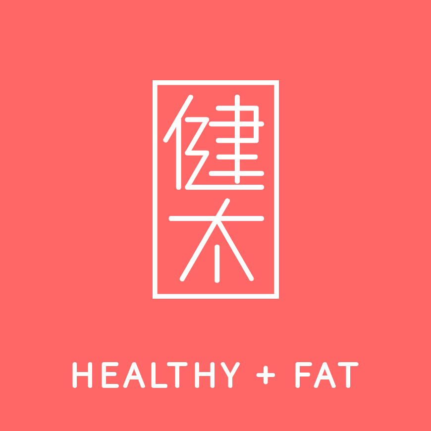 HEALTHY + FAT